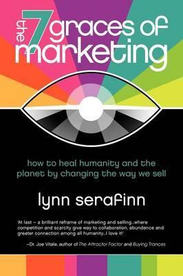 The 7 Graces of Marketing by Lynn Serafinn