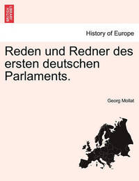 Reden Und Redner Des Ersten Deutschen Parlaments. by Georg Mollat