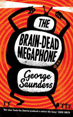 The Brain-Dead Megaphone by George Saunders image