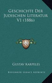 Geschichte Der Judischen Literatur V1 (1886) by Gustav Karpeles
