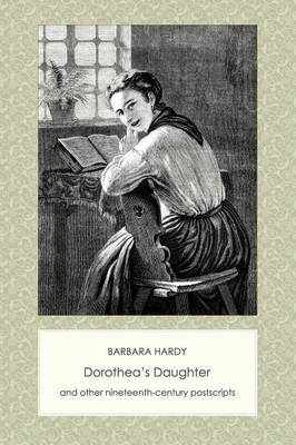 Dorothea's Daughter and Other Nineteenth-Century Postscripts by Barbara Hardy