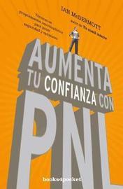 Aumenta Tu Confianza Con Pnl by Ian McDermott