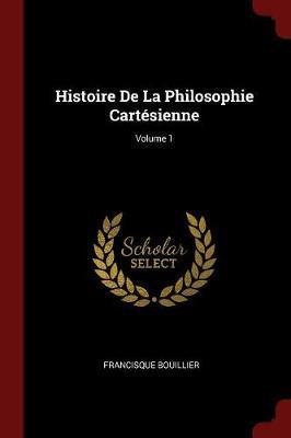 Histoire de la Philosophie Cartesienne; Volume 1 by Francisque Bouillier image