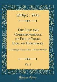 The Life and Correspondence of Philip Yorke Earl of Hardwicke, Vol. 1 by Philip C Yorke image