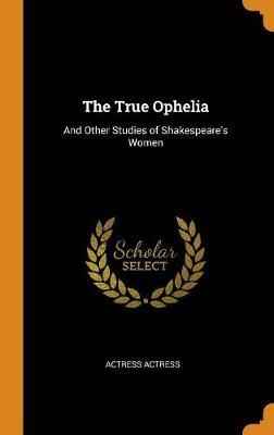 The True Ophelia by Actress Actress