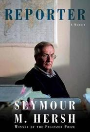 Reporter by Seymour M Hersh