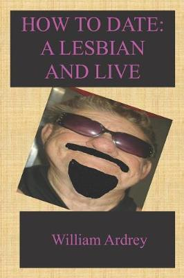 How to Date a Lesbian by William Ardrey