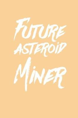 Future Asteroid Miner by 64thmixup Journals image