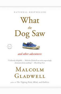 What the Dog Saw: And Other Adventures by Malcolm Gladwell