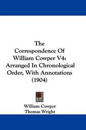 The Correspondence of William Cowper V4: Arranged in Chronological Order, with Annotations (1904) by William Cowper