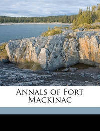 Annals of Fort Mackinac by Dwight H Kelton