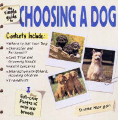 The Simple Guide to Choosing a Dog by Diane Morgan