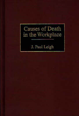 Causes of Death in the Workplace by J.Paul Leigh