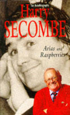Arias and Raspberries: An Autobiography: Vol. 1 by Harry Secombe