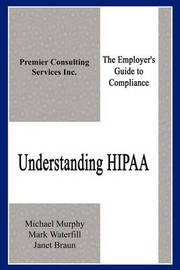 Understanding Hipaa: the Employer's Guide to Compliance by Michael Murphy