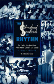The International Sweethearts of Rhythm by Antoinette D. Handy