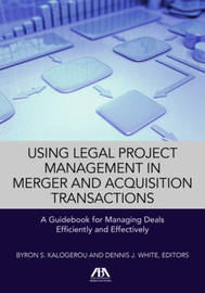 Using Legal Project Management in Merger and Acquisition Transactions by Byron S Kalogerou