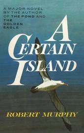 A Certain Island by Robert Murphy