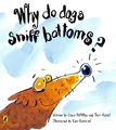 Why Do Dogs Sniff Bottoms? by Dawn McMillan
