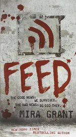 Feed (Newsflesh Trilogy #1) by Mira Grant