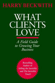What Clients Love by Harry Beckwith image