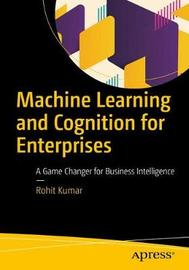 Machine Learning and Cognition in Enterprises by Rohit Kumar