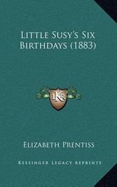 Little Susy's Six Birthdays (1883) by Elizabeth Prentiss