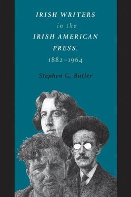 Irish Writers in the Irish American Press, 1882-1964 by Stephen G Butler