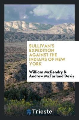 Sullivan's Expedition Against the Indians of New York by William McKendry