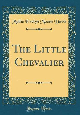 The Little Chevalier (Classic Reprint) by Mollie Evelyn Moore Davis image