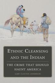 Ethnic Cleansing and the Indian by Gary Clayton Anderson