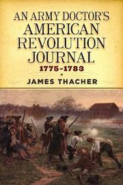 An Army Doctor's American Revolution Journal, 1775-1783 by James Thacher