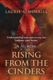 Rising from the Cinders by Laurie a Morrill