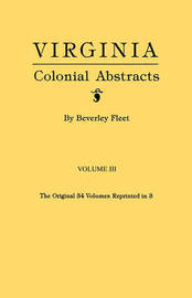 Virginia Colonial Abstracts. Volume III by Beverley Fleet image