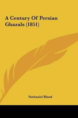 A Century of Persian Ghazals (1851) by Nathaniel Bland
