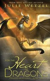 For the Heart of Dragons by Julie Wetzel