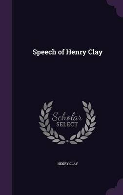 Speech of Henry Clay by Henry Clay