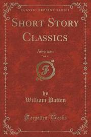 Short Story Classics, Vol. 4 by William Patten