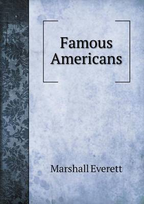 Famous Americans by Marshall Everett