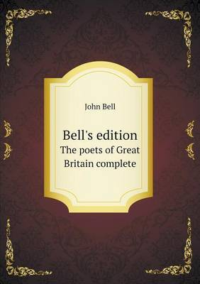 Bell's Edition the Poets of Great Britain Complete by John Bell