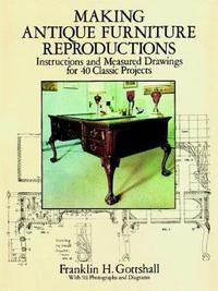 Making Antique Furniture Reproductions by Franklin H. Gottshall