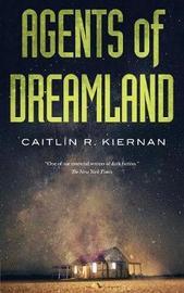 Agents of Dreamland by Caitlin R Kiernan