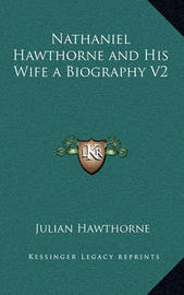 Nathaniel Hawthorne and His Wife a Biography V2 by Julian Hawthorne