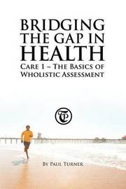 Bridging the Gap in Health Care 1 by Paul Turner