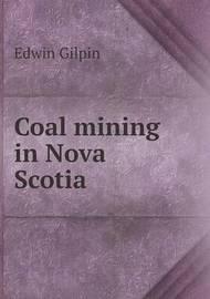 Coal Mining in Nova Scotia by Edwin Gilpin