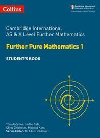 Cambridge International AS & A Level Further Mathematics Further Pure Mathematics 1 Student's Book by Helen Ball