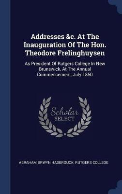 Addresses &c. at the Inauguration of the Hon. Theodore Frelinghuysen by Abraham Brwyn Hasbrouck image