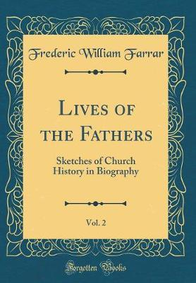 Lives of the Fathers, Vol. 2 by Frederic William Farrar image