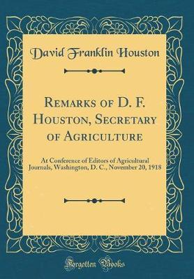 Remarks of D. F. Houston, Secretary of Agriculture by David Franklin Houston