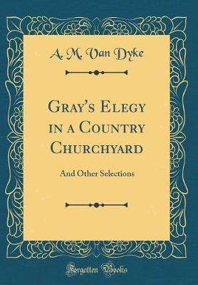 Gray's Elegy in a Country Churchyard by A M Van Dyke